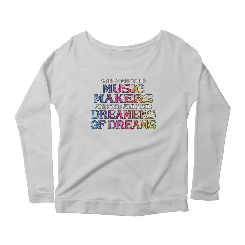 We Are The Music Makers Women's Longsleeve T-Shirt by MaddFictional's Artist Shop