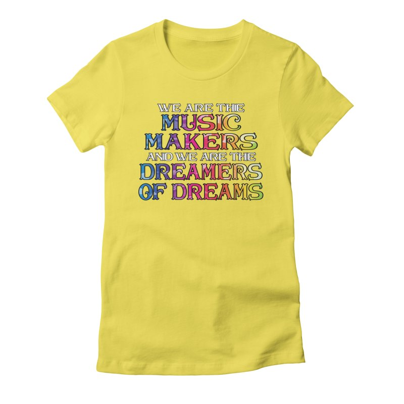 We Are The Music Makers Women's T-Shirt by MaddFictional's Artist Shop