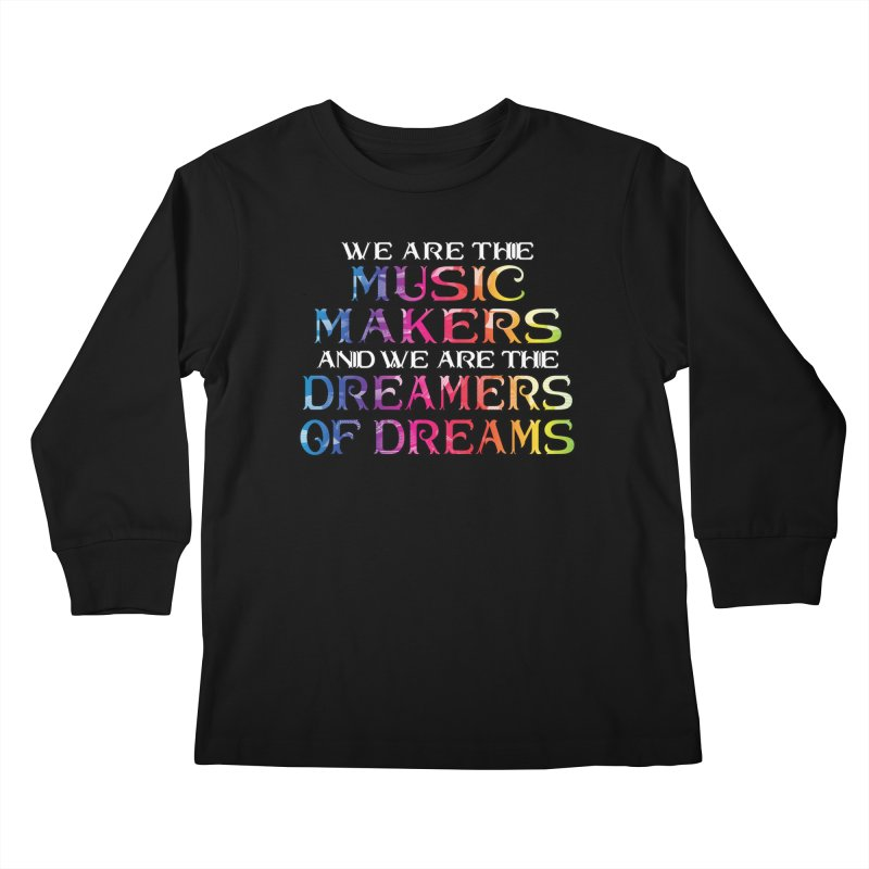 We Are The Music Makers Kids Longsleeve T-Shirt by MaddFictional's Artist Shop