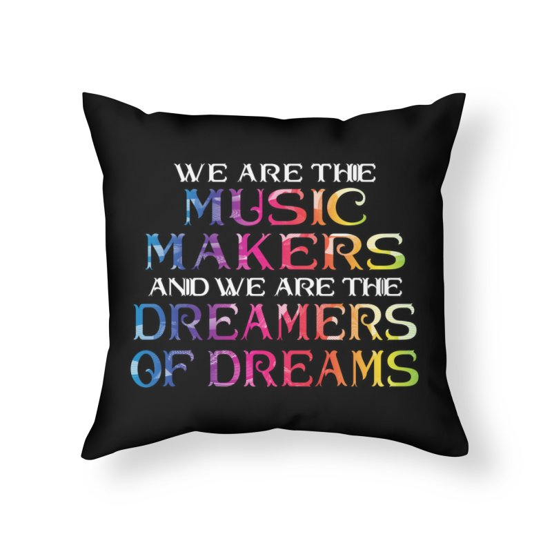 We Are The Music Makers Home Throw Pillow by MaddFictional's Artist Shop