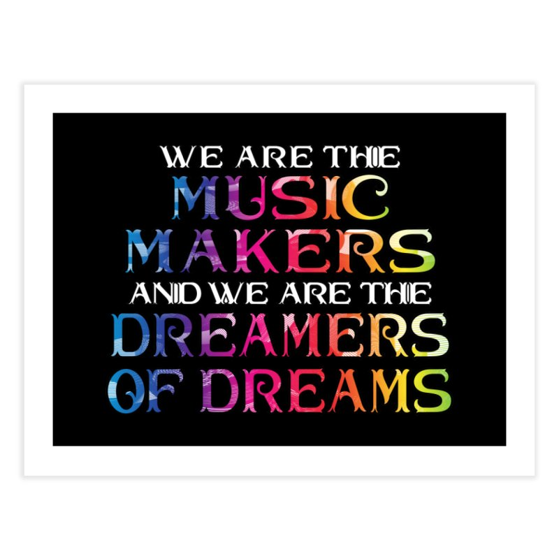 We Are The Music Makers Home Fine Art Print by MaddFictional's Artist Shop