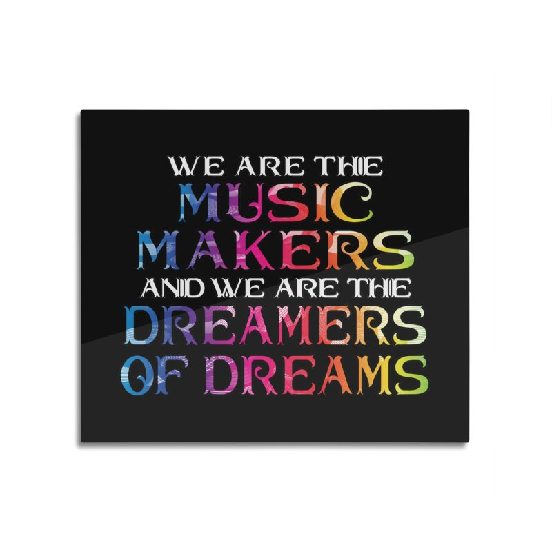 We Are The Music Makers Home Mounted Aluminum Print by MaddFictional's Artist Shop