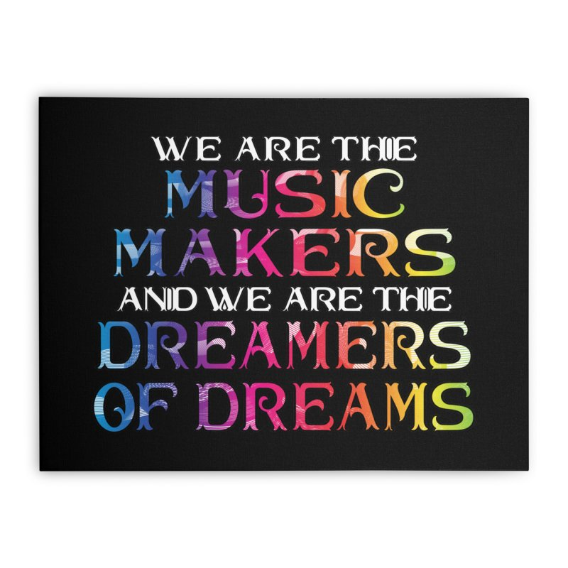 We Are The Music Makers Home Stretched Canvas by MaddFictional's Artist Shop