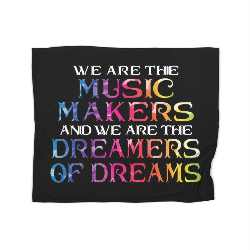We Are The Music Makers Home Blanket by MaddFictional's Artist Shop