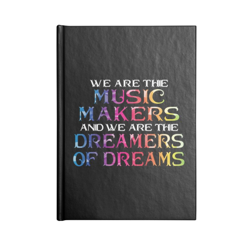 We Are The Music Makers Accessories Notebook by MaddFictional's Artist Shop