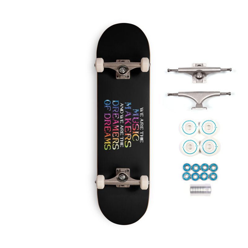 We Are The Music Makers Accessories Skateboard by MaddFictional's Artist Shop