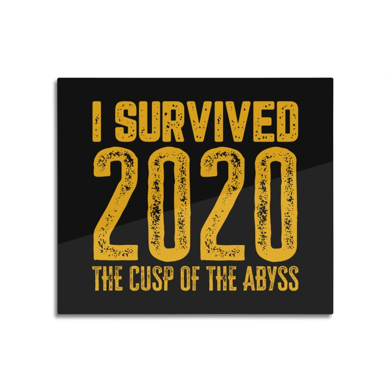 I Survived 2020 Home Mounted Aluminum Print by MaddFictional's Artist Shop