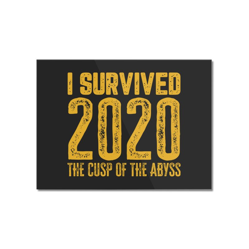 I Survived 2020 Home Mounted Acrylic Print by MaddFictional's Artist Shop