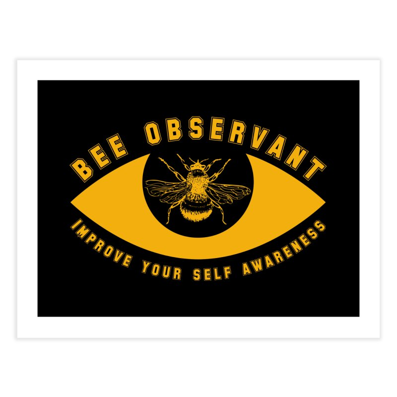 Bee Observant Home Fine Art Print by MaddFictional's Artist Shop