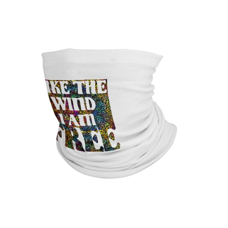 Like The Wind I Am Free Accessories Neck Gaiter by MaddFictional's Artist Shop