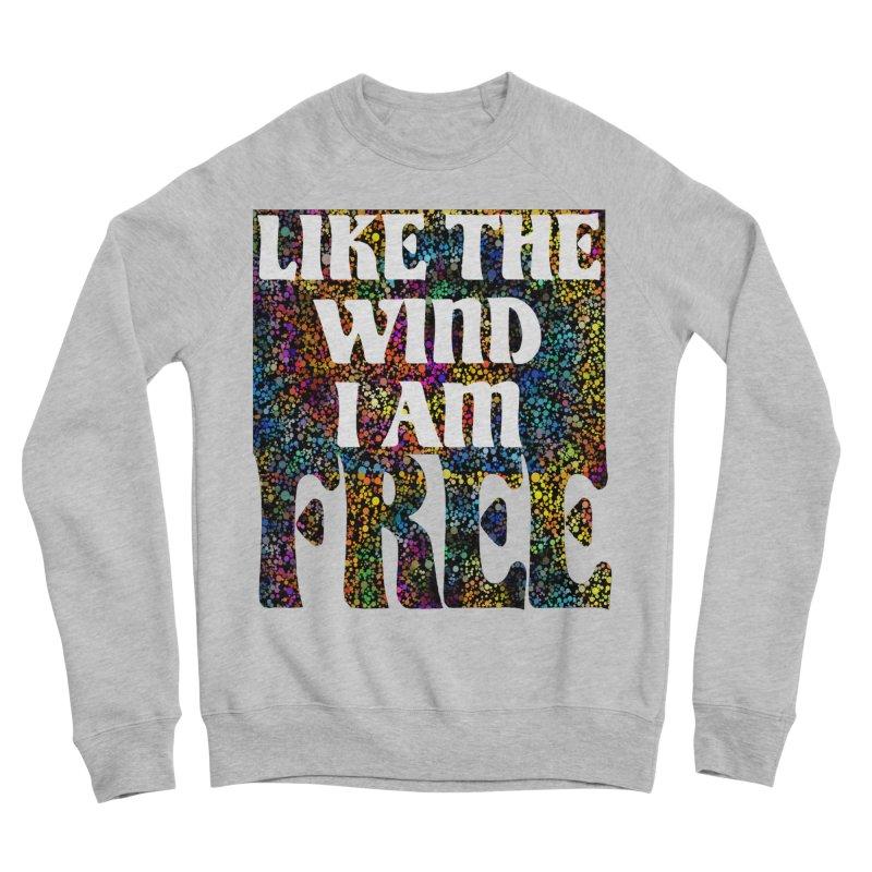 Like The Wind I Am Free Men's Sweatshirt by MaddFictional's Artist Shop