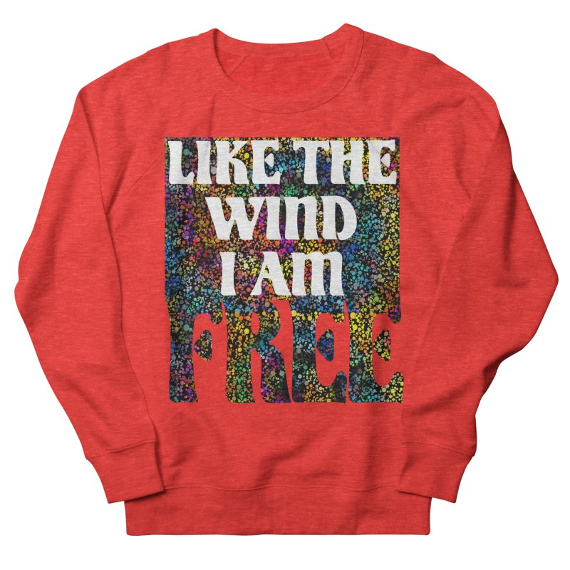 Like The Wind I Am Free Women's Sweatshirt by MaddFictional's Artist Shop