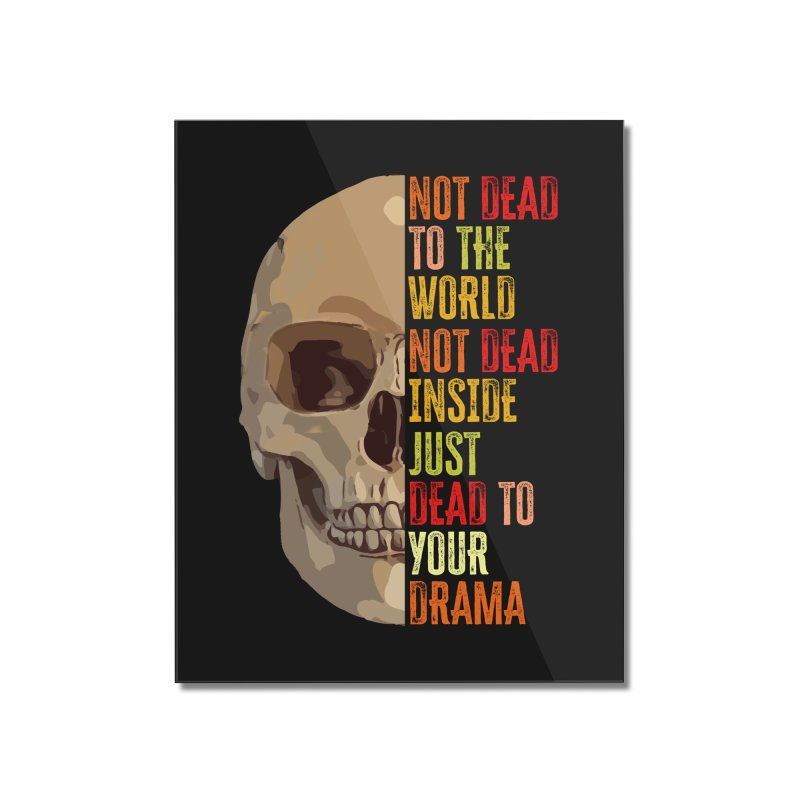Not Dead Home Mounted Acrylic Print by MaddFictional's Artist Shop