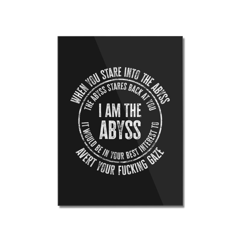 I Am The Abyss Home Mounted Acrylic Print by MaddFictional's Artist Shop