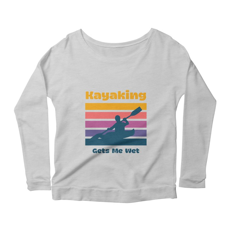 Kayaking Gets Me Wet, Funny Kayaker Gift Women's Longsleeve T-Shirt by Made By Bono