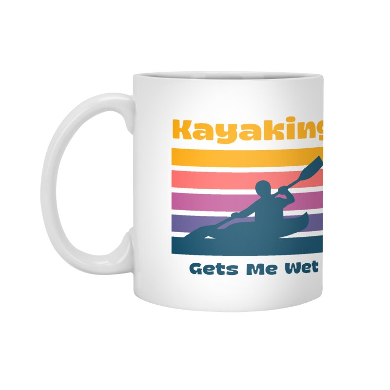 Kayaking Gets Me Wet, Funny Kayaker Gift Accessories Mug by Made By Bono