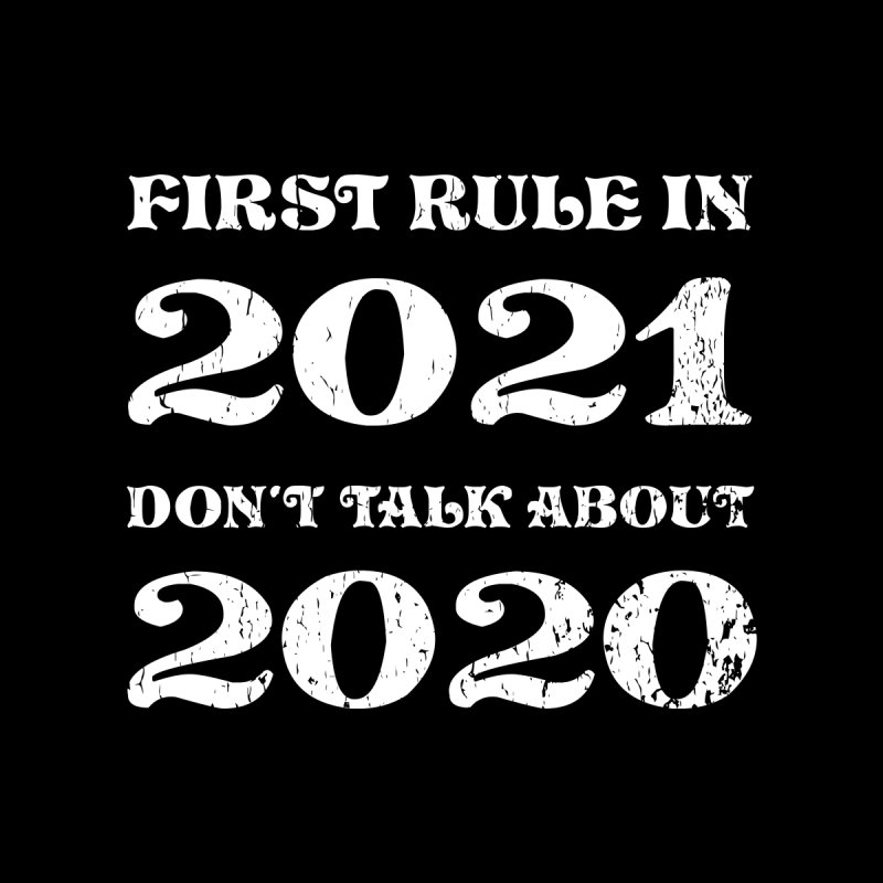 First Rule In 2021 Don't Talk About 2020, Happy New Year Women's Longsleeve T-Shirt by Made By Bono