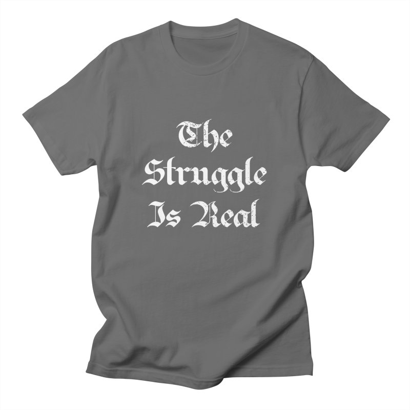 The Struggle Is Real Blackletter Distressed Style Women's T-Shirt by Made By Bono