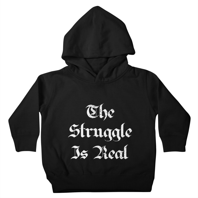 The Struggle Is Real Blackletter Distressed Style Kids Toddler Pullover Hoody by Made By Bono