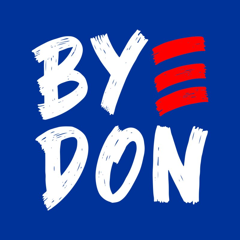 Bye Don 2020 ByeDon Victory Funny Joe Biden Anti-Trump T-Shirt Accessories Neck Gaiter by Made By Bono