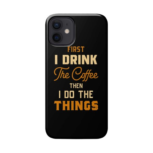 image for First I Drink The Coffee Then I Do The Things Funny Quote