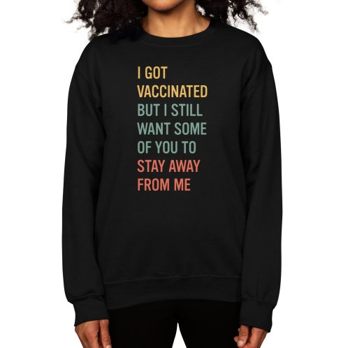 image for I Got Vaccinated, Stay Away Funny Vaccine Social Distancing T-Shirt