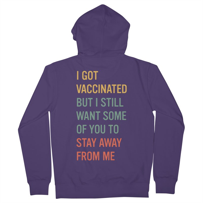I Got Vaccinated, Stay Away Funny Vaccine Social Distancing T-Shirt Women's Zip-Up Hoody by Made By Bono