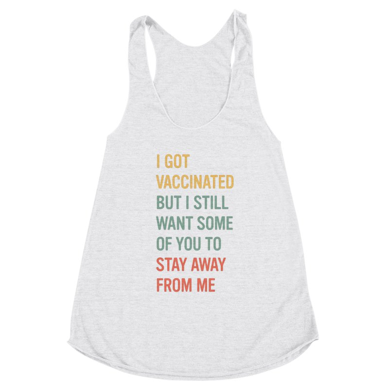 I Got Vaccinated, Stay Away Funny Vaccine Social Distancing T-Shirt Women's Tank by Made By Bono