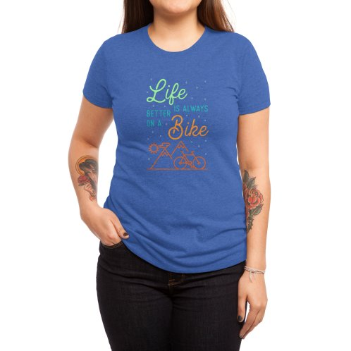 image for Life Is Always Better On A Bike Cycling T-shirt