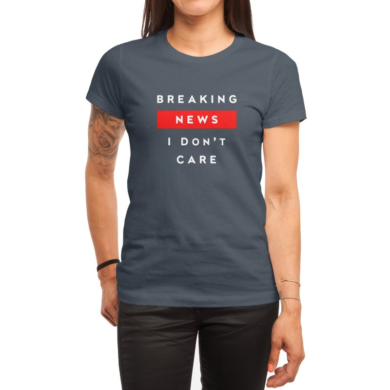 Breaking News I Don't Care Funny Gift T-shirt Women's T-Shirt by Made By Bono