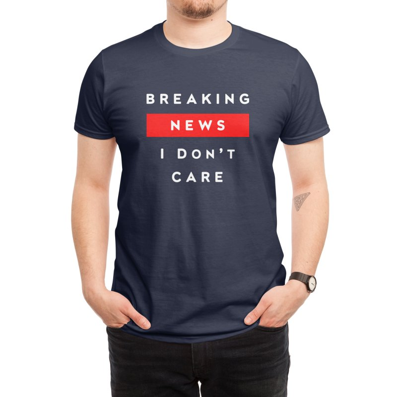 Breaking News I Don't Care Funny Gift T-shirt Men's T-Shirt by Made By Bono