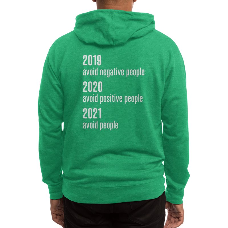 2019 Avoid Negative People 2020 Positive 2021 Avoid People T-Shirt Men's Zip-Up Hoody by Made By Bono