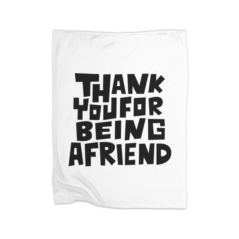 Thank You For Being A Friend T-shirt Home Fleece Blanket Blanket by MadeByBono