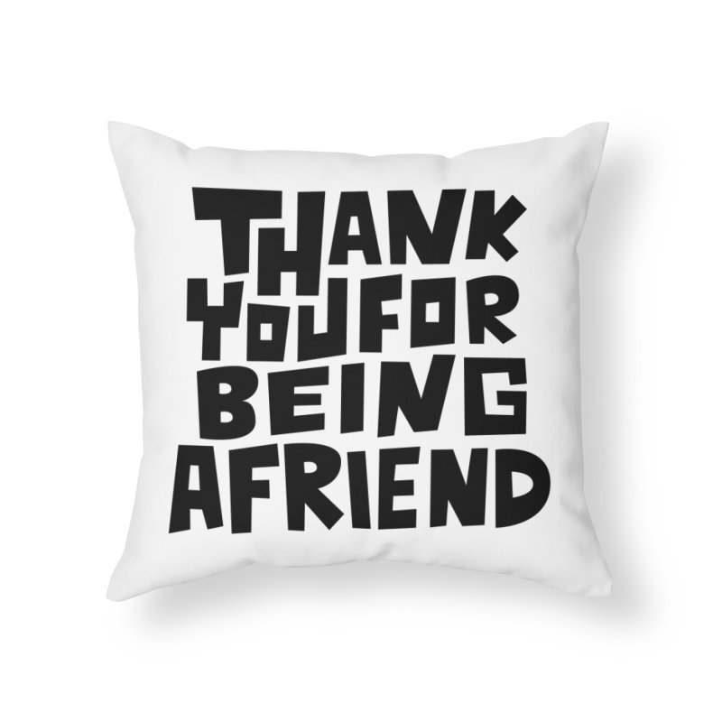 Thank You For Being A Friend T-shirt Home Throw Pillow by MadeByBono
