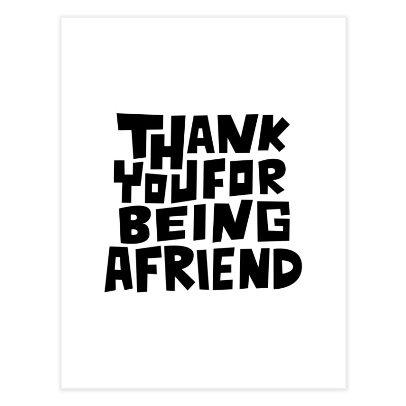 Thank You For Being A Friend T-shirt Home Fine Art Print by MadeByBono