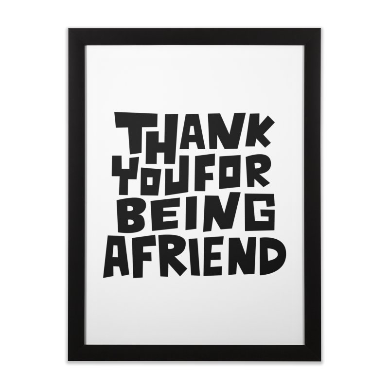 Thank You For Being A Friend T-shirt Home Framed Fine Art Print by MadeByBono
