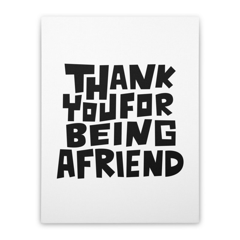 Thank You For Being A Friend T-shirt Home Stretched Canvas by MadeByBono