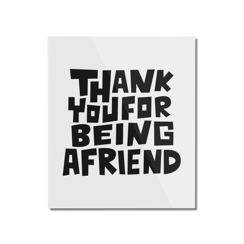Thank You For Being A Friend T-shirt Home Mounted Acrylic Print by MadeByBono