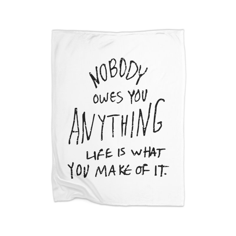 Nobody Owes You Anything T-shirt Home Fleece Blanket Blanket by MadeByBono