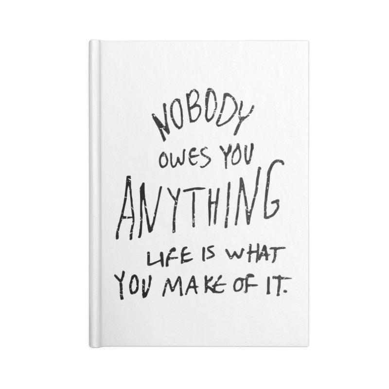Nobody Owes You Anything T-shirt Accessories Lined Journal Notebook by MadeByBono