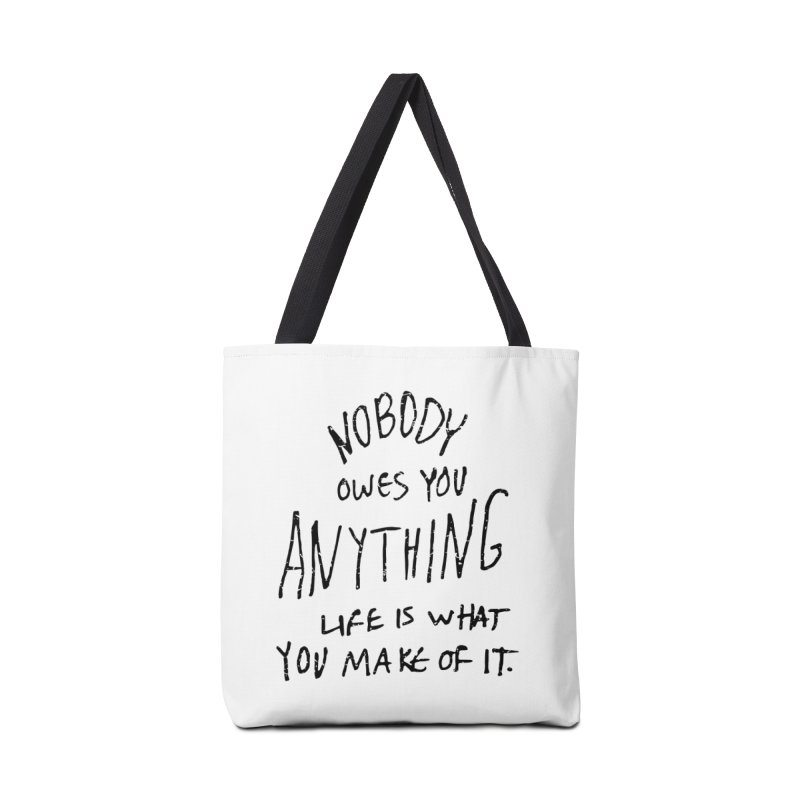 Nobody Owes You Anything T-shirt Accessories Tote Bag Bag by MadeByBono