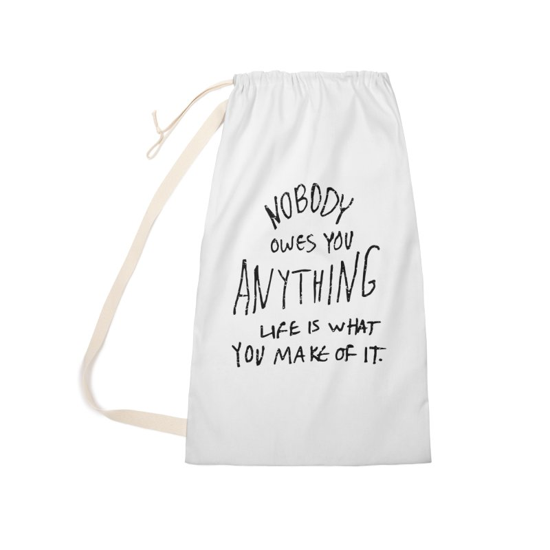 Nobody Owes You Anything T-shirt Accessories Laundry Bag Bag by MadeByBono