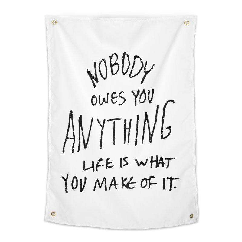 Nobody Owes You Anything T-shirt Home Tapestry by MadeByBono