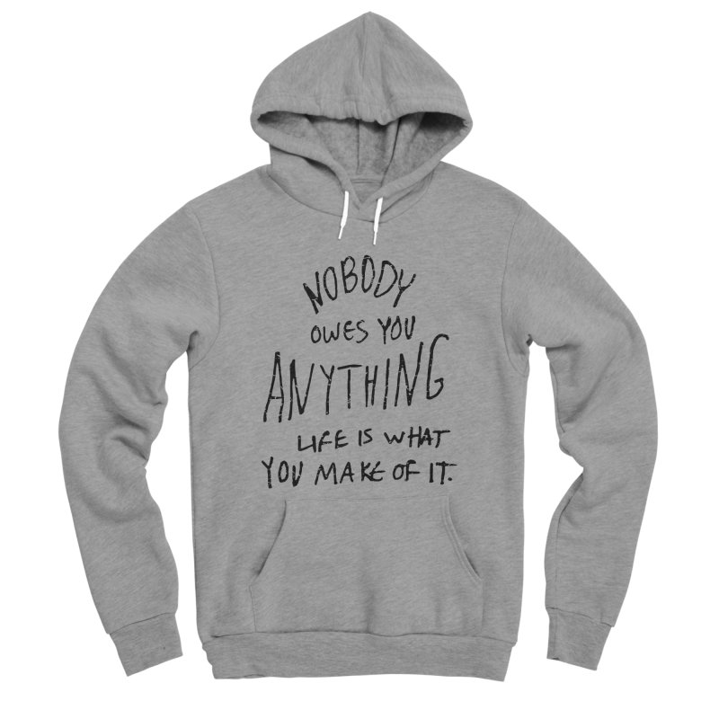 Nobody Owes You Anything T-shirt Men's Sponge Fleece Pullover Hoody by MadeByBono