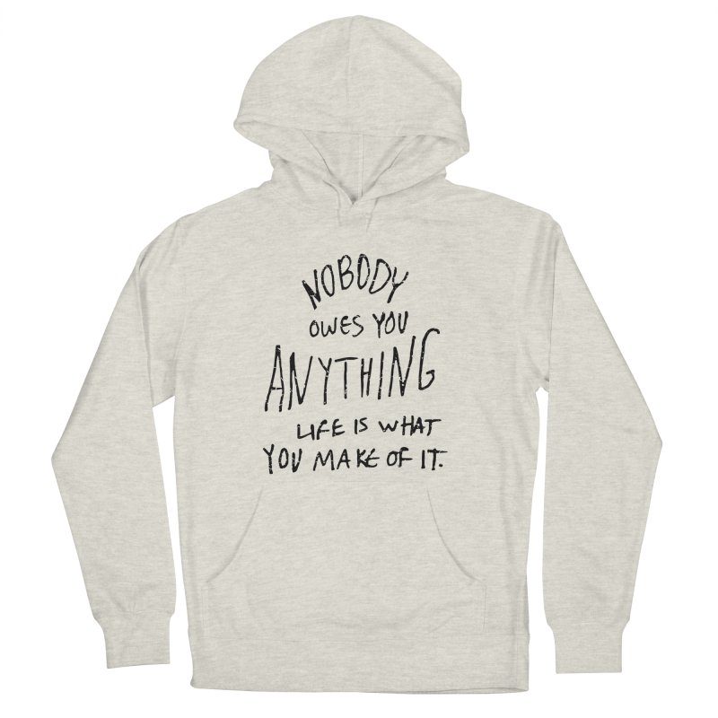 Nobody Owes You Anything T-shirt Women's French Terry Pullover Hoody by MadeByBono