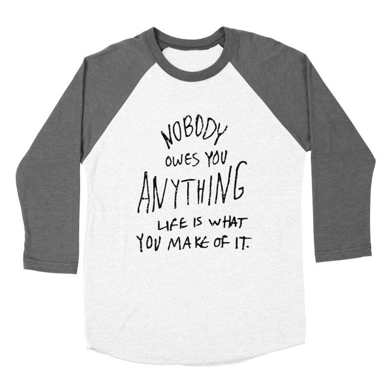 Nobody Owes You Anything T-shirt Men's Baseball Triblend Longsleeve T-Shirt by MadeByBono
