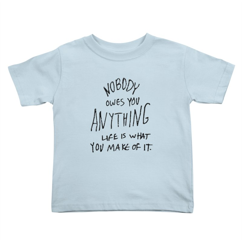 Nobody Owes You Anything T-shirt Kids Toddler T-Shirt by MadeByBono