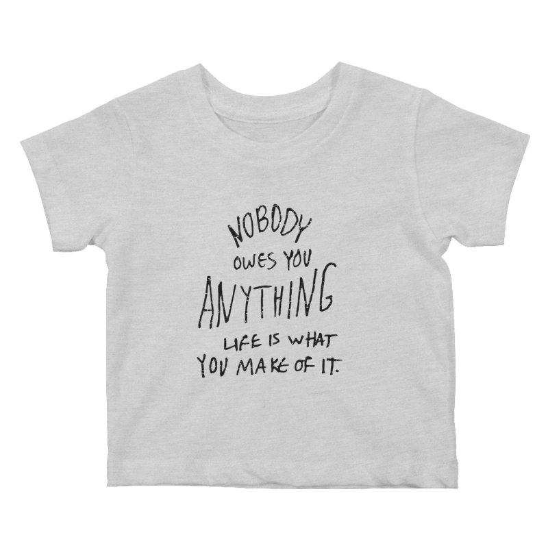 Nobody Owes You Anything T-shirt Kids Baby T-Shirt by MadeByBono