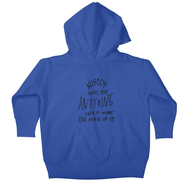 Nobody Owes You Anything T-shirt Kids Baby Zip-Up Hoody by MadeByBono