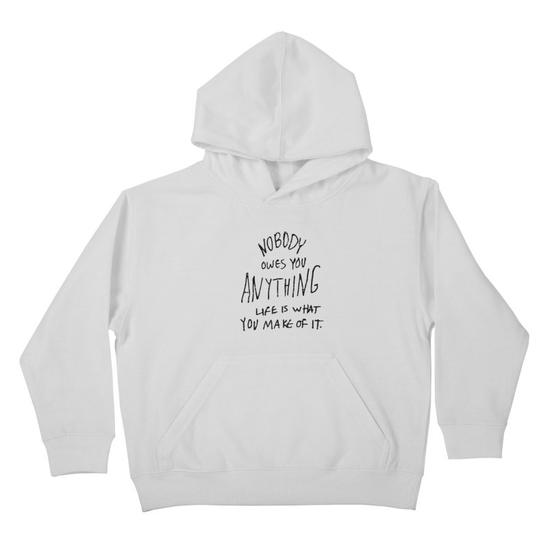 Nobody Owes You Anything T-shirt Kids Pullover Hoody by MadeByBono
